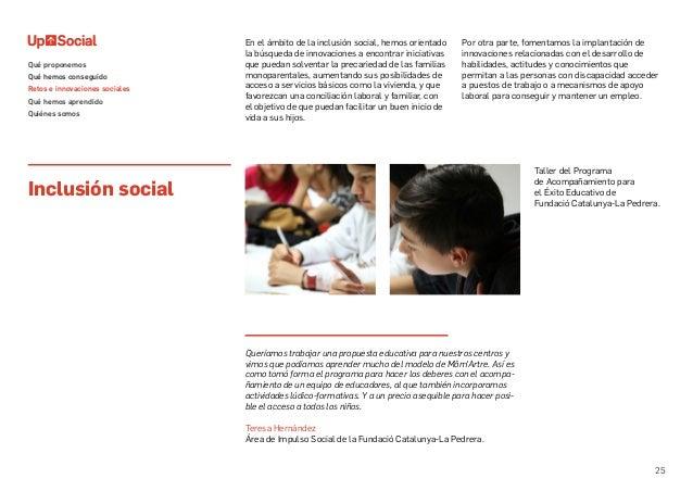 25 Inclusión social En el ámbito de la inclusión social, hemos orientado la búsqueda de innovaciones a encontrar iniciativ...