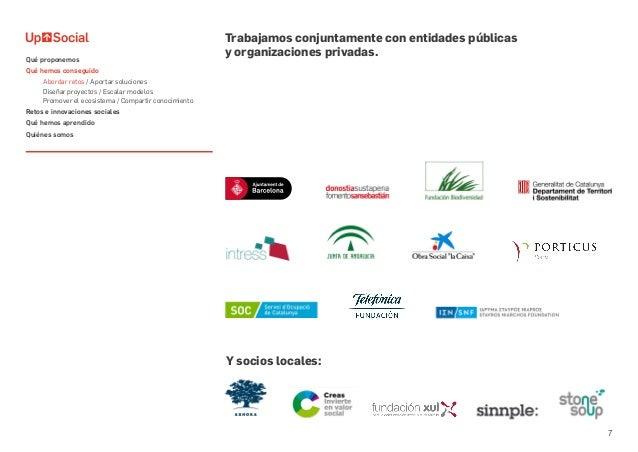 7 Y socios locales: Trabajamos conjuntamente con entidades públicas y organizaciones privadas.Qué proponemos Qué hemos con...