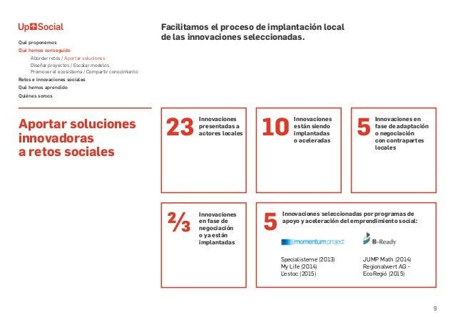9 Aportar soluciones innovadoras a retos sociales Facilitamos el proceso de implantación local de las innovaciones selecci...