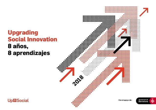 Con el apoyo de: Upgrading Social Innovation 8 años, 8 aprendizajes 2018