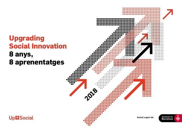 Amb el suport de: Upgrading Social Innovation 8 anys, 8 aprenentatges 2018