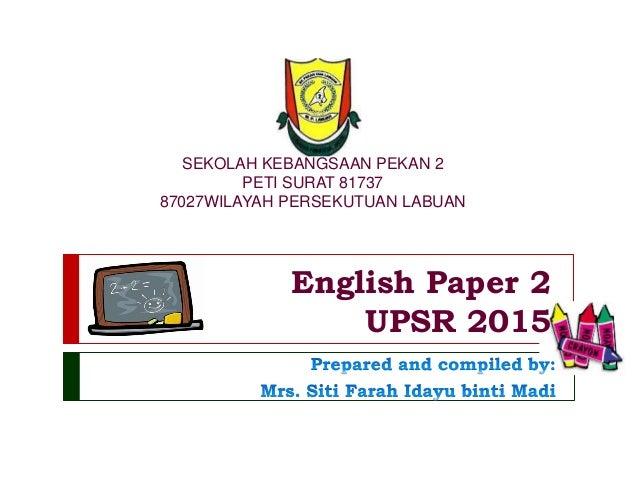 English Paper 2 UPSR 2015 SEKOLAH KEBANGSAAN PEKAN 2 PETI SURAT 81737 87027WILAYAH PERSEKUTUAN LABUAN