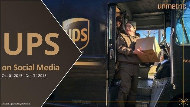 UPS on Social Media Oct 01 2015 - Dec 31 2015 Cover Image Courtesy of UPS FB