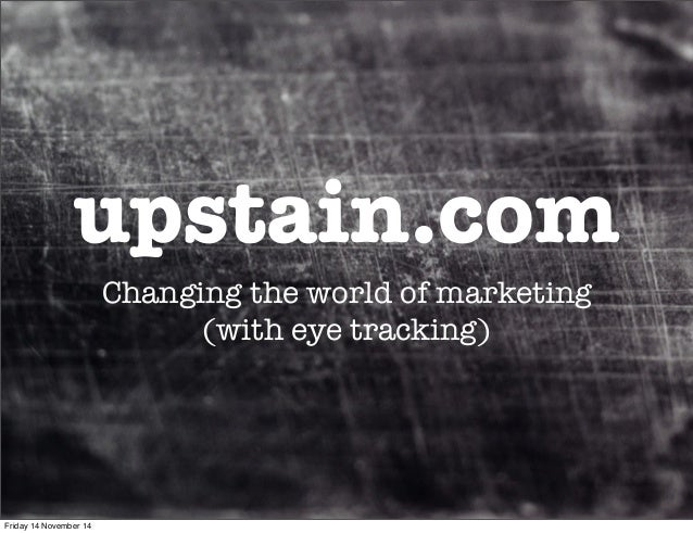 upstain.com Changing the world of marketing (with eye tracking) Friday 14 November 14