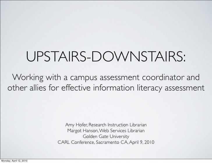 UPSTAIRS-DOWNSTAIRS:       Working with a campus assessment coordinator and      other allies for effective information li...