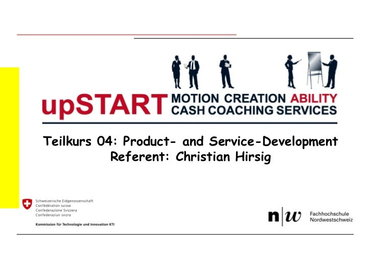 Teilkurs 04: Product- and Service-Development           Referent: Christian Hirsig