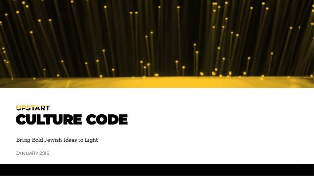1 CULTURE CODE Bring Bold Jewish Ideas to Light JANUARY 2019