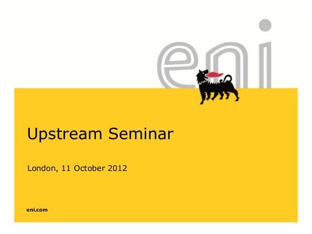 eni.comUpstream SeminarLondon, 11 October 2012