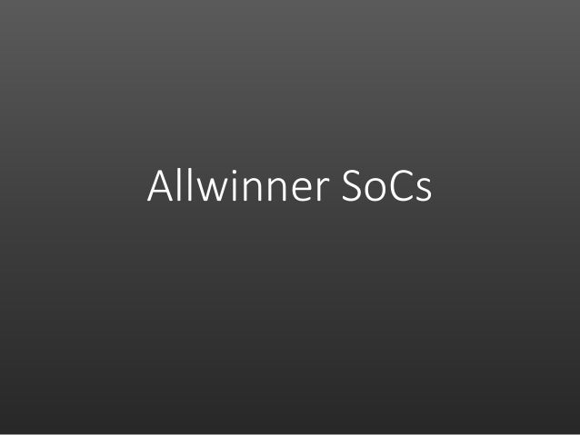 Upstream Allwinner ARM SoC (sunxi) Support Slide 3
