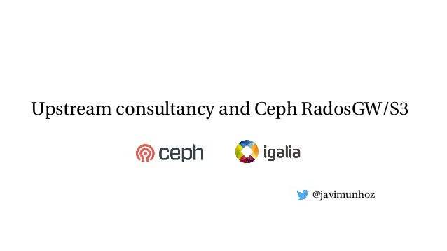 Upstream consultancy and Ceph RadosGW/S3 @javimunhoz