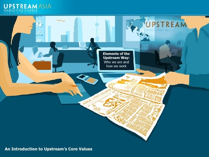 An Introduction to Upstream's Core Values Elements of the Upstream Way: Who we are and how we work