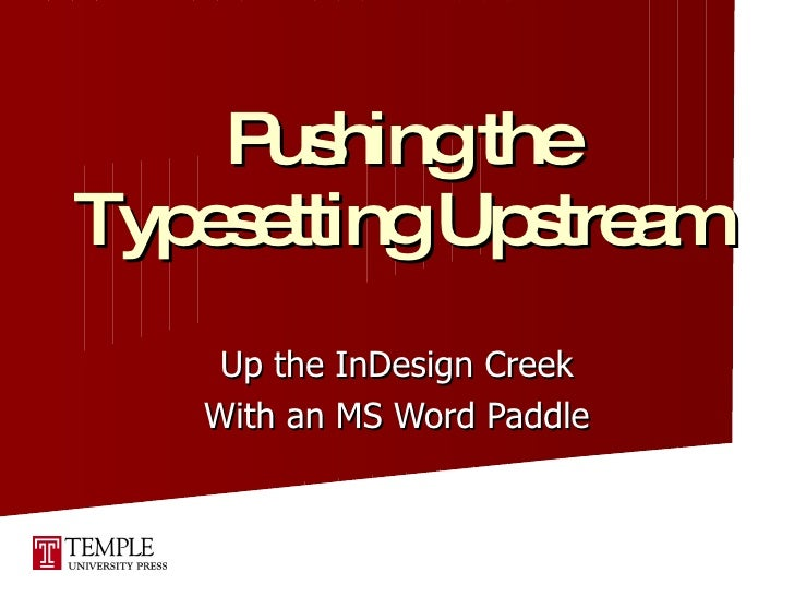 Up the InDesign Creek With an MS Word Paddle Pushing the Typesetting Upstream