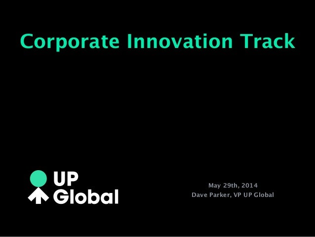 May 29th, 2014 Dave Parker, VP UP Global Corporate Innovation Track