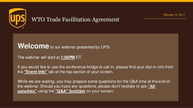 Ups wto trade facilitation agreement webinar powerpoint wto trade facilitation agreement february 14 2017 welcome to our webinar presented by ups platinumwayz