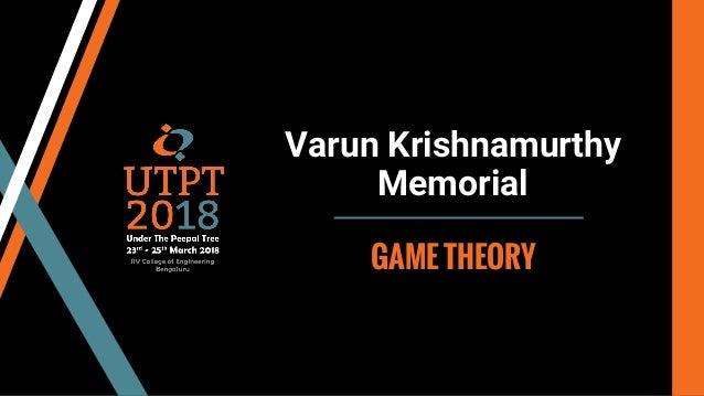Varun Krishnamurthy Memorial GAME THEORY