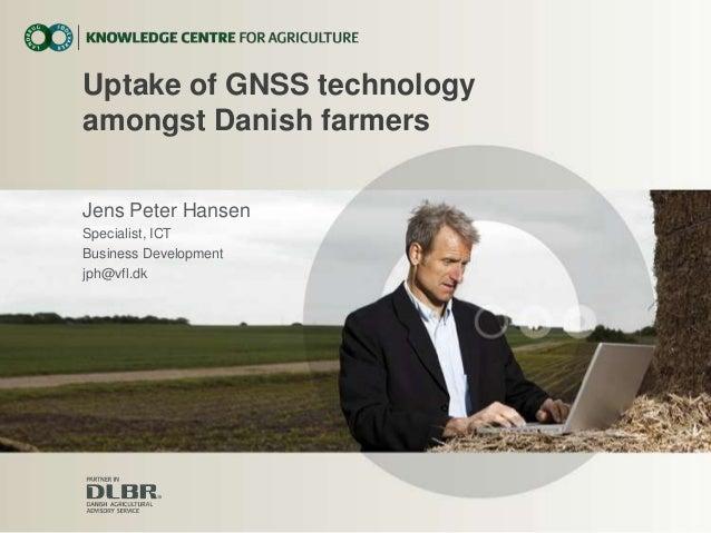 Uptake of GNSS technologyamongst Danish farmersJens Peter HansenSpecialist, ICTBusiness Developmentjph@vfl.dk