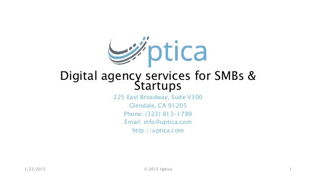 Digital agency services for SMBs & Startups 225 East Broadway, Suite V300 Glendale, CA 91205 Phone: (323) 813-1789 Email: ...