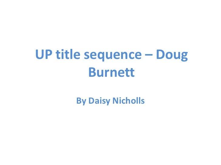 UP title sequence – Doug          Burnett      By Daisy Nicholls