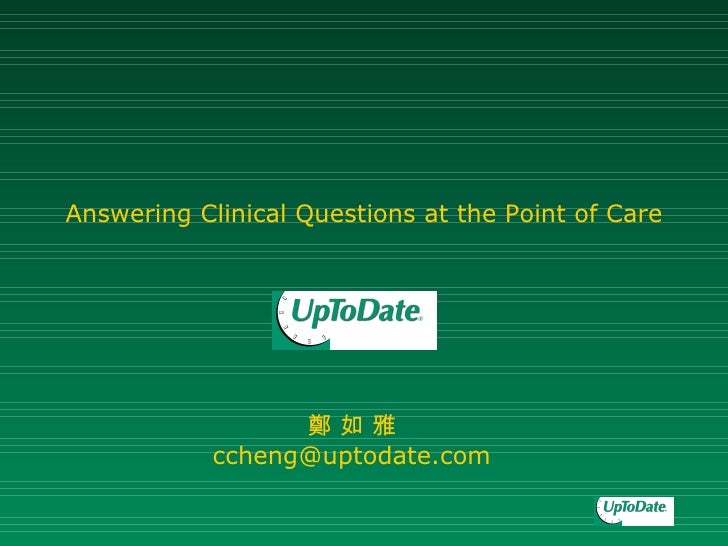Answering Clinical Questions at the Point of Care 鄭 如 雅 [email_address]