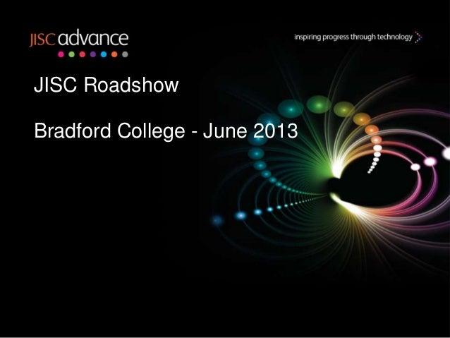 JISC Roadshow Bradford College - June 2013