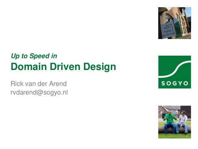 Up to Speed in Domain Driven Design Rick van der Arend rvdarend@sogyo.nl