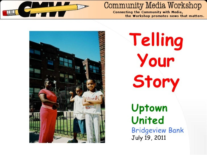 Telling Your Story Uptown United Bridgeview Bank July 19, 2011