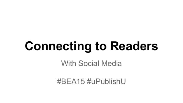 Connecting to Readers With Social Media #BEA15 #uPublishU