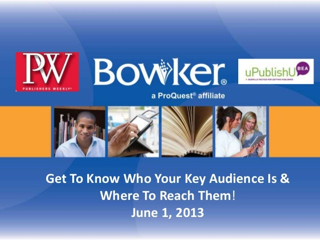 Get To Know Who Your Key Audience Is &Where To Reach Them!June 1, 2013