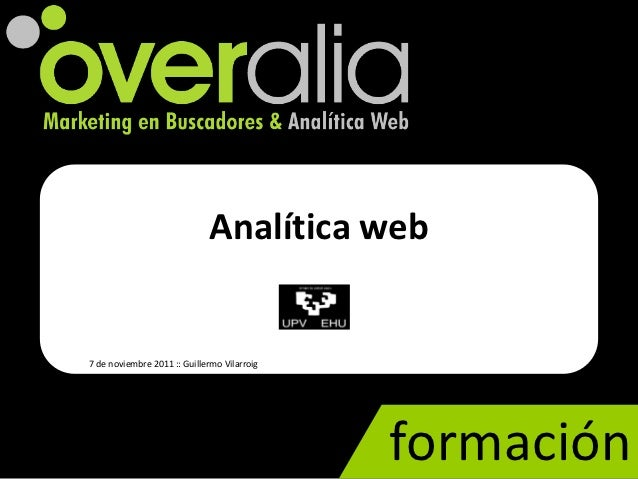 Analítica web7 de noviembre 2011 :: Guillermo Vilarroig                                             formación