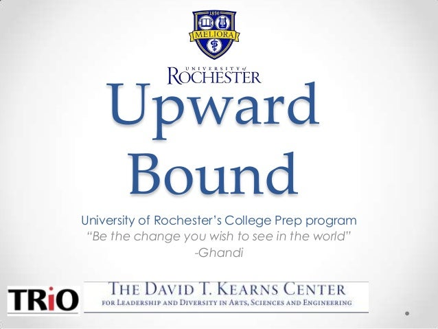 """Upward    BoundUniversity of Rochester's College Prep program """"Be the change you wish to see in the world""""                ..."""