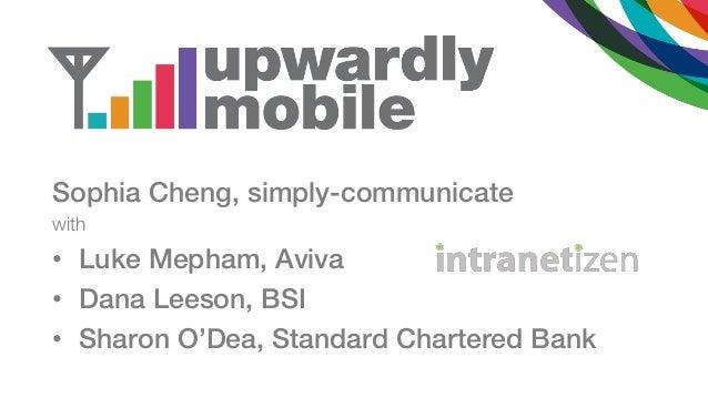 Sophia Cheng, simply-communicatewith• Luke Mepham, Aviva• Dana Leeson, BSI• Sharon O'Dea, Standard Chartered Bank