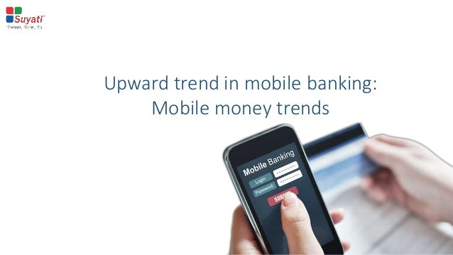 Upward trend in mobile banking: Mobile money trends