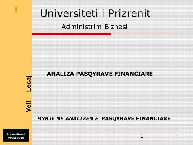 1 1 Universiteti i Prizrenit Administrim Biznesi HYRJE NE ANALIZEN E PASQYRAVE FINANCIAREPASQYRAVE FINANCIARE ANALIZA PASQ...