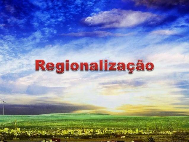 O que é Regionalizar?  2  Uma característica em comum presente no espaço.