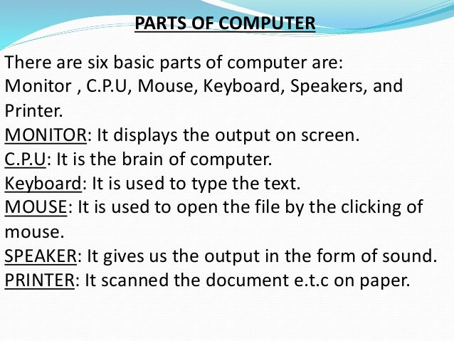 the essential parts of the computer Computer acronyms and abbreviations, specially selected for homebuilt  computer  by whatever name, the bios contains the most basic information  needed by the  a weed-whacker), how to boot up, and how to find the rest of its  parts.