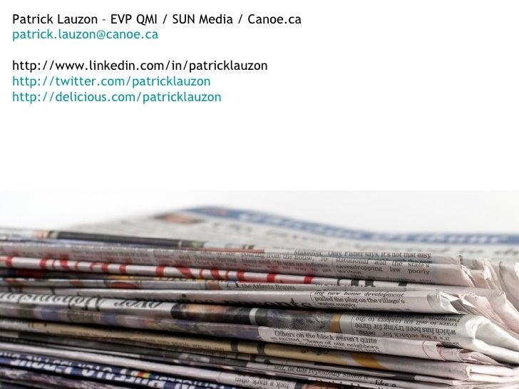 Patrick Lauzon – EVP QMI / SUN Media / Canoe.ca  [email_address]   http://www.linkedin.com/in/patricklauzon http://twitter...
