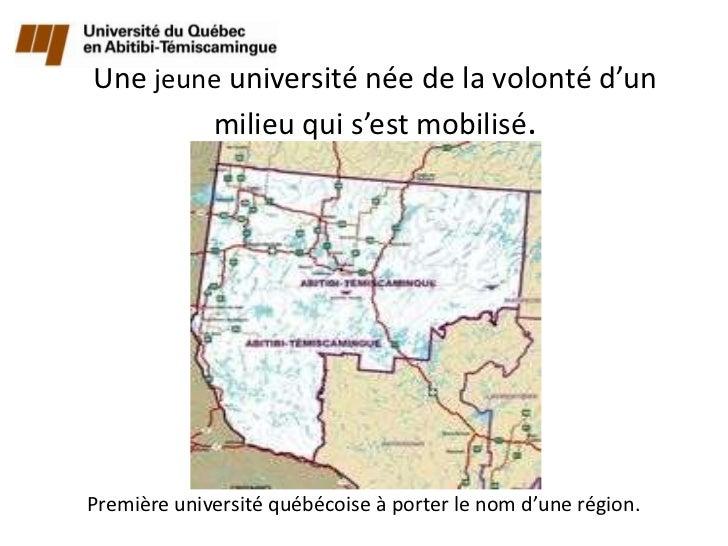 Une jeune université née de la volonté d'un        milieu qui s'est mobilisé.Première université québécoise à porter le no...