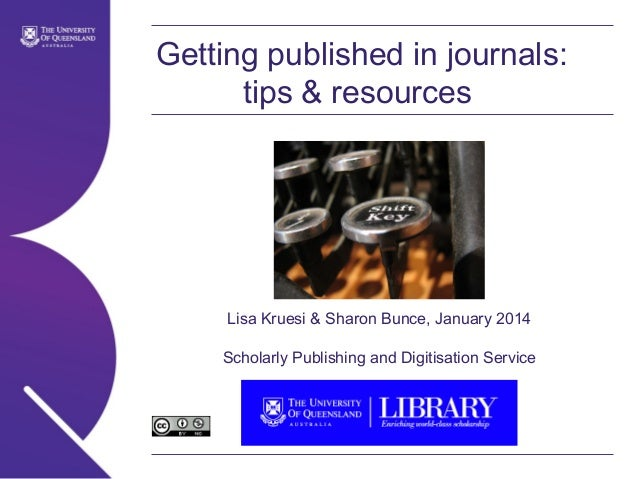 Getting published in journals: tips & resources  Lisa Kruesi & Sharon Bunce, January 2014 Scholarly Publishing and Digitis...