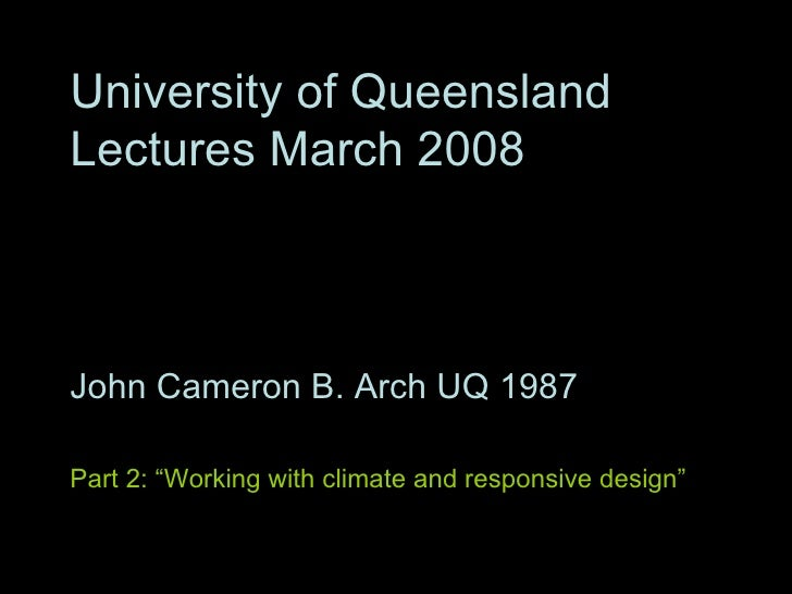 "University of Queensland Lectures March 2008 John Cameron B. Arch UQ 1987 Part 1: ""Integrating a sustainability agenda"" Pa..."