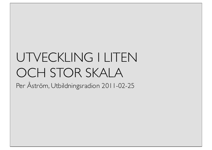 UTVECKLING I LITENOCH STOR SKALAPer Åström, Utbildningsradion 2011-02-25