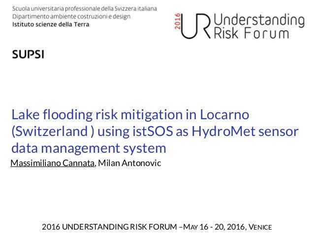 Lake flooding risk mitigation in Locarno (Switzerland ) using istSOS as HyMet sensor data management system 2016 UNDERSTAN...