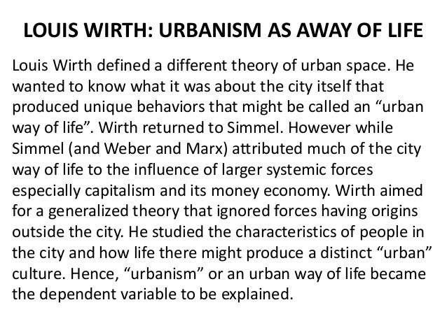 urbanism as a way of life Urbanism as a way of life the city and the contemporary civilization the beginning of what is distinctively modern in our civilization is best signalized by what is growth of great cities.