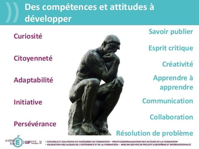 Des compétences et attitudes à développer Curiosité Citoyenneté Adaptabilité Initiative Persévérance Savoir publier Résolu...