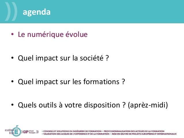 • Le numérique évolue • Quel impact sur la société ? • Quel impact sur les formations ? • Quels outils à votre disposition...