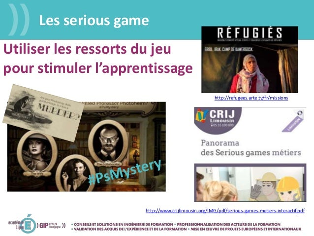 Les serious game http://www.crijlimousin.org/IMG/pdf/serious-games-metiers-interactif.pdf http://refugees.arte.tv/fr/missi...