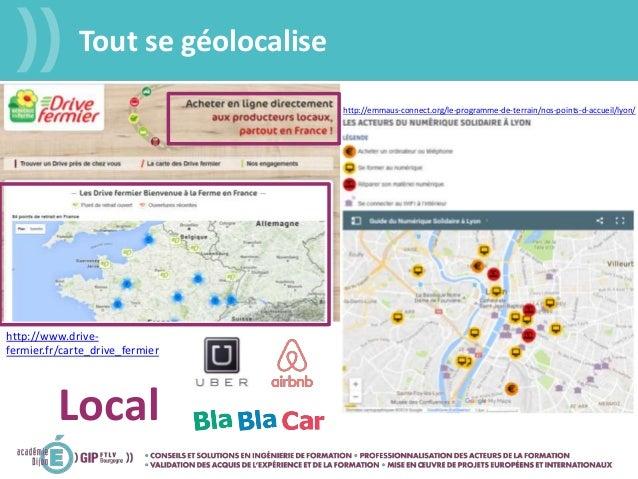 Tout se géolocalise http://www.drive- fermier.fr/carte_drive_fermier Local http://emmaus-connect.org/le-programme-de-terra...