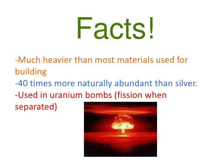 Facts!<br />-Much heavier than most materials used for building<br />-40 times more naturally abundant than silver.<br />-...