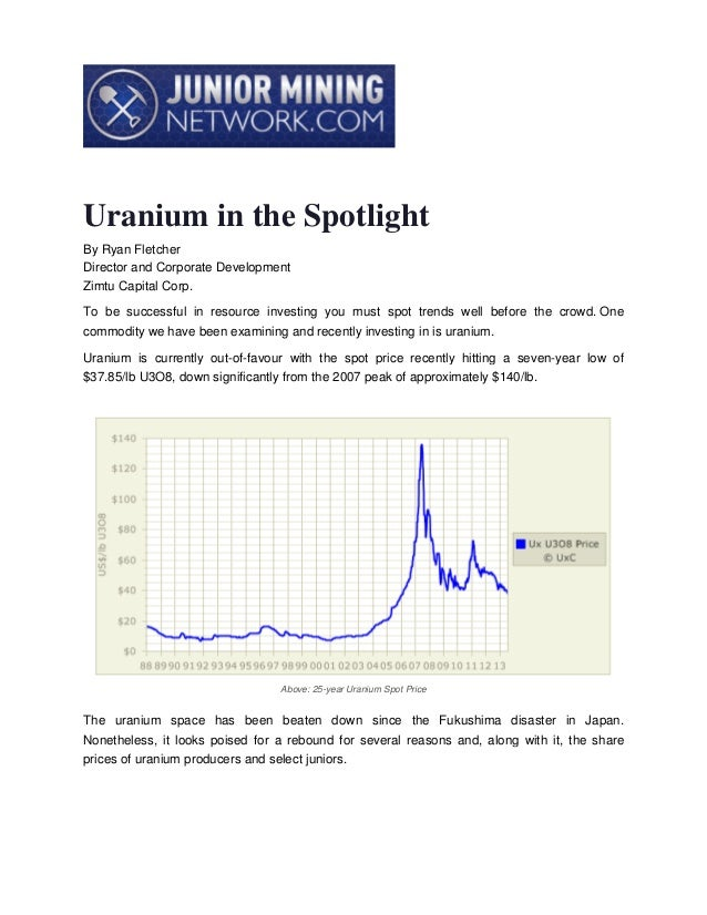 Uranium in the Spotlight By Ryan Fletcher Director and Corporate Development Zimtu Capital Corp. To be successful in resou...