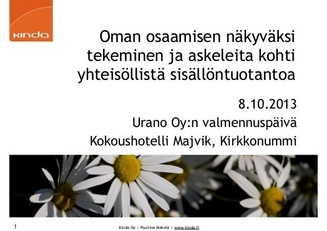 Kinda Oy | Pauliina Mäkelä | www.kinda.fi Oman osaamisen näkyväksi tekeminen ja askeleita kohti yhteisöllistä sisällöntuot...