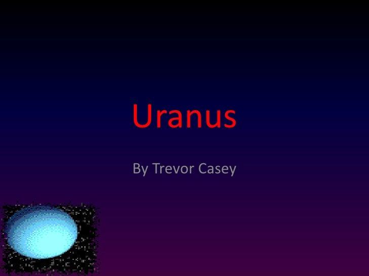Uranus<br />By Trevor Casey<br />